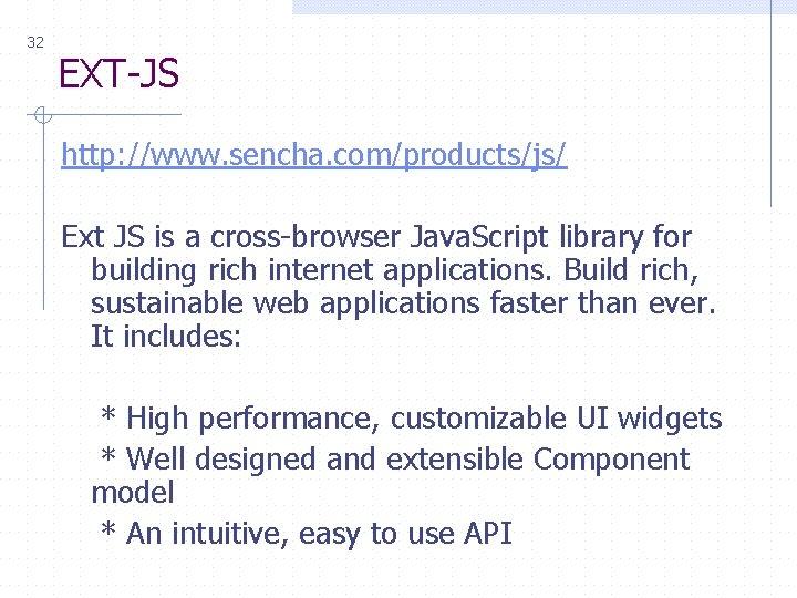 32 EXT-JS http: //www. sencha. com/products/js/ Ext JS is a cross-browser Java. Script library