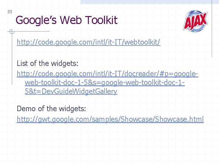 33 Google's Web Toolkit http: //code. google. com/intl/it-IT/webtoolkit/ List of the widgets: http: //code.