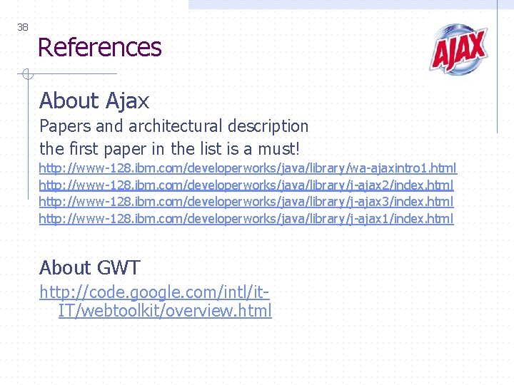 38 References About Ajax Papers and architectural description the first paper in the list
