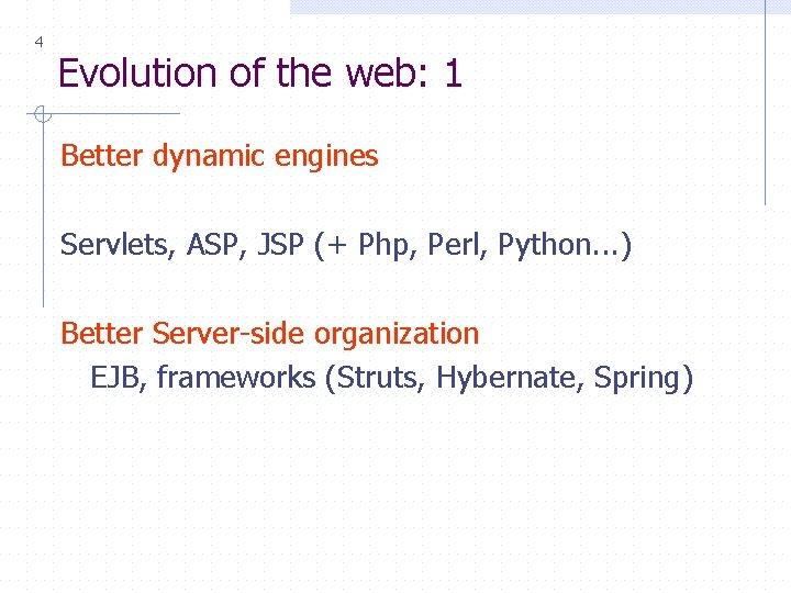 4 Evolution of the web: 1 Better dynamic engines Servlets, ASP, JSP (+ Php,