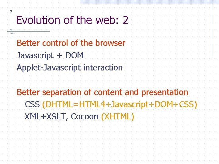 7 Evolution of the web: 2 Better control of the browser Javascript + DOM