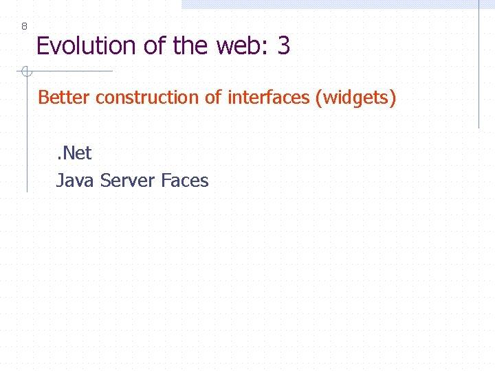 8 Evolution of the web: 3 Better construction of interfaces (widgets). Net Java Server