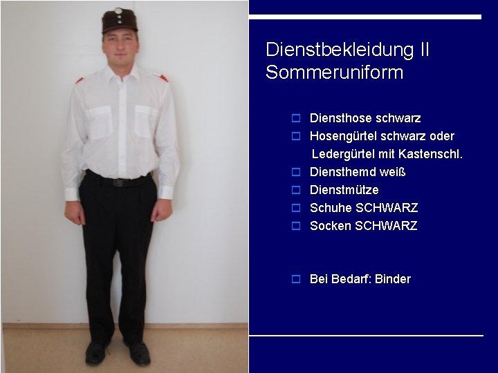 Dienstbekleidung II Sommeruniform o Diensthose schwarz o Hosengürtel schwarz oder o o Ledergürtel mit