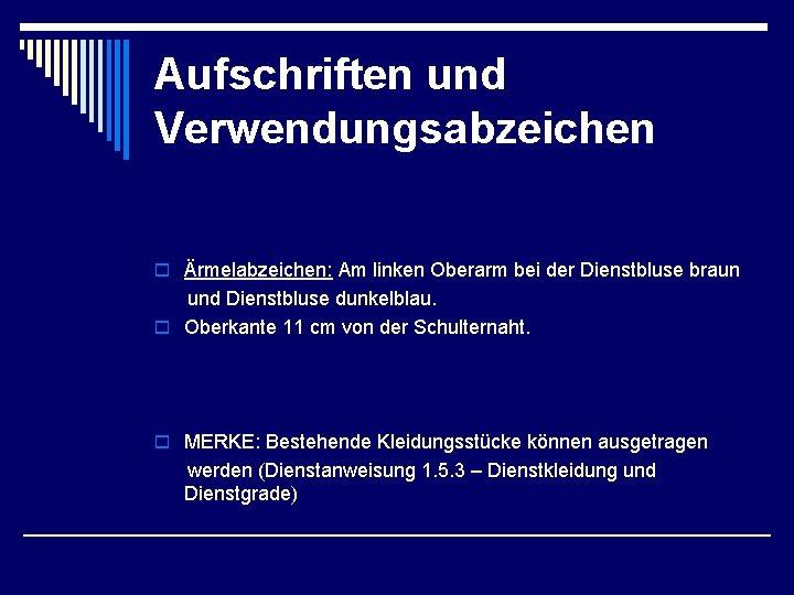 Aufschriften und Verwendungsabzeichen o Ärmelabzeichen: Am linken Oberarm bei der Dienstbluse braun und Dienstbluse