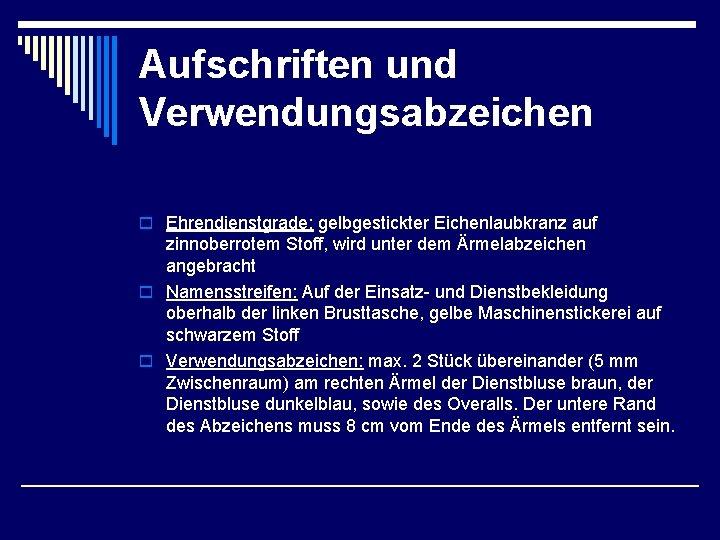 Aufschriften und Verwendungsabzeichen o Ehrendienstgrade: gelbgestickter Eichenlaubkranz auf zinnoberrotem Stoff, wird unter dem Ärmelabzeichen