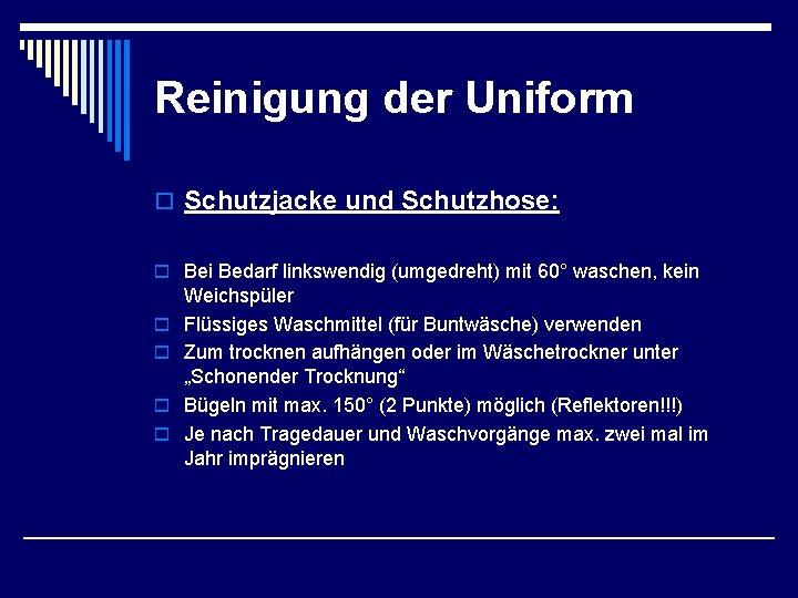 Reinigung der Uniform o Schutzjacke und Schutzhose: o Bei Bedarf linkswendig (umgedreht) mit 60°