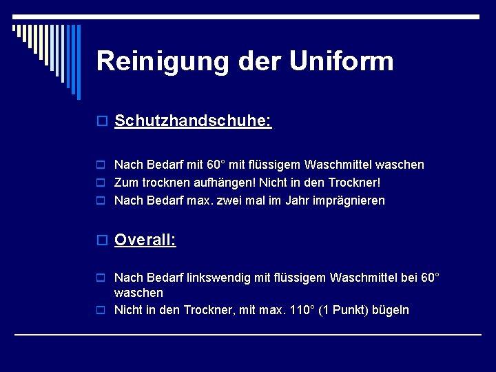 Reinigung der Uniform o Schutzhandschuhe: o Nach Bedarf mit 60° mit flüssigem Waschmittel waschen