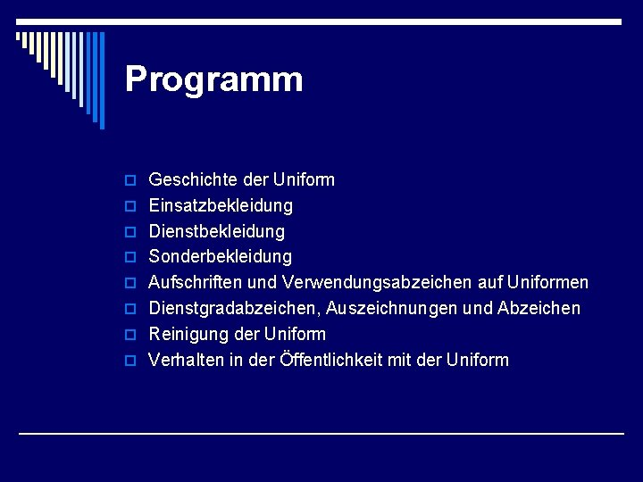 Programm o Geschichte der Uniform o Einsatzbekleidung o Dienstbekleidung o Sonderbekleidung o Aufschriften und