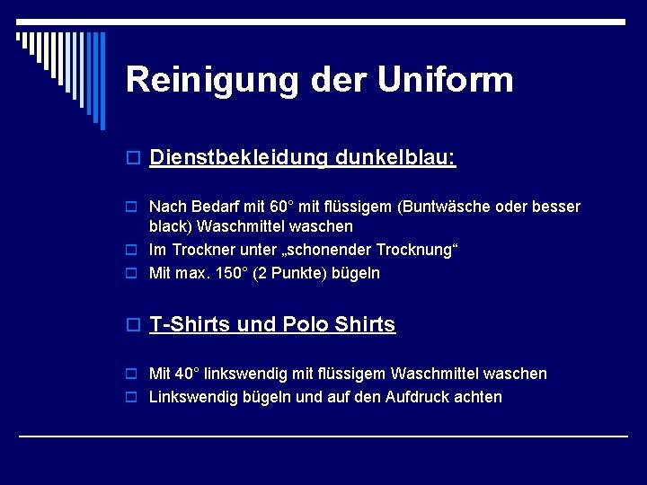 Reinigung der Uniform o Dienstbekleidung dunkelblau: o Nach Bedarf mit 60° mit flüssigem (Buntwäsche