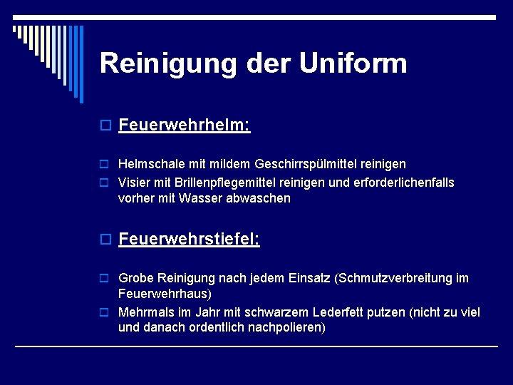 Reinigung der Uniform o Feuerwehrhelm: o Helmschale mit mildem Geschirrspülmittel reinigen o Visier mit