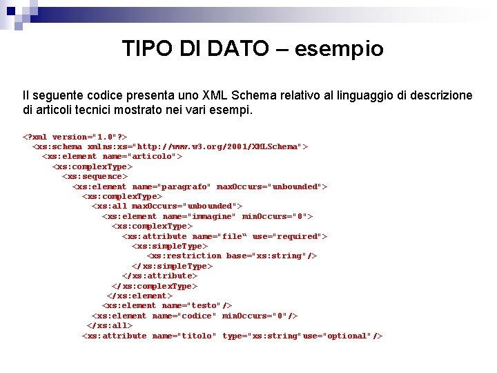 TIPO DI DATO – esempio Il seguente codice presenta uno XML Schema relativo al