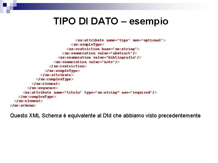 "TIPO DI DATO – esempio < xs: attribute name=""tipo"" use=""optional""> < xs: simple. Type>"