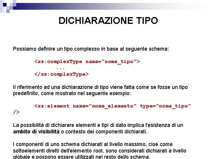 DICHIARAZIONE TIPO Possiamo definire un tipo complesso in base al seguente schema: <xs: complex.