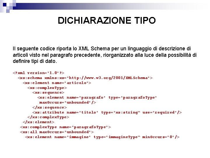 DICHIARAZIONE TIPO Il seguente codice riporta lo XML Schema per un linguaggio di descrizione