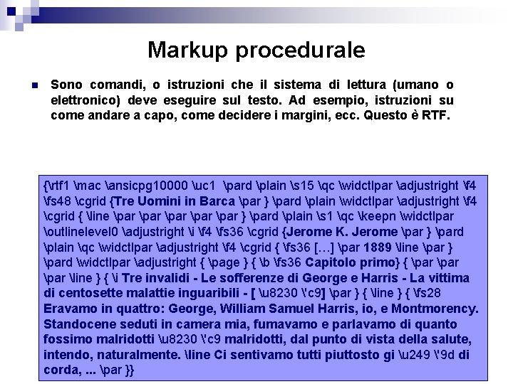 Markup procedurale n Sono comandi, o istruzioni che il sistema di lettura (umano o