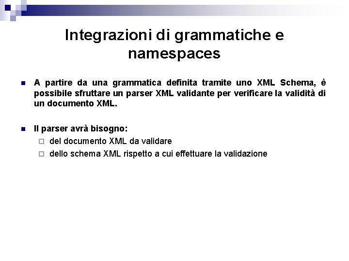 Integrazioni di grammatiche e namespaces n A partire da una grammatica definita tramite uno