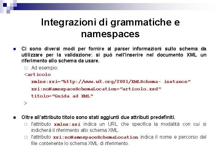 Integrazioni di grammatiche e namespaces n Ci sono diversi modi per fornire al parser