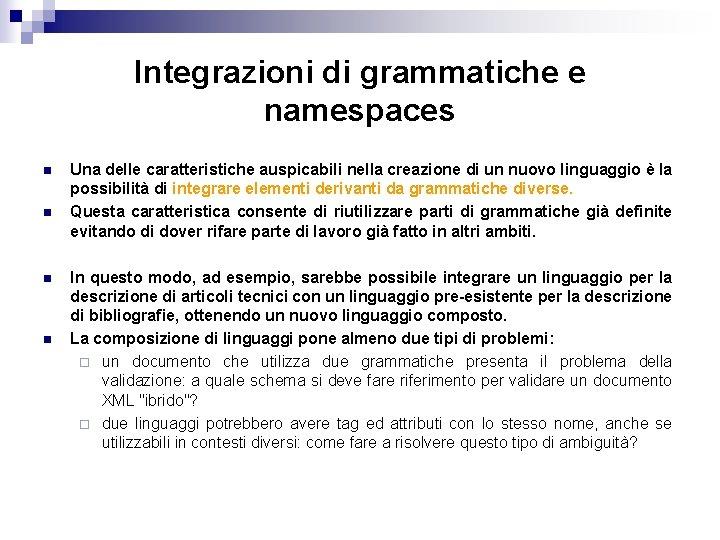 Integrazioni di grammatiche e namespaces n n Una delle caratteristiche auspicabili nella creazione di
