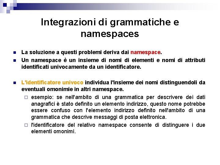Integrazioni di grammatiche e namespaces n n n La soluzione a questi problemi deriva