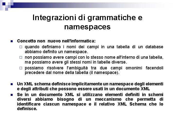 Integrazioni di grammatiche e namespaces n Concetto non nuovo nell'informatica: ¨ quando definiamo i