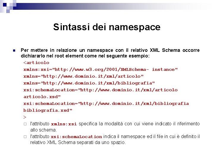 Sintassi dei namespace n Per mettere in relazione un namespace con il relativo XML