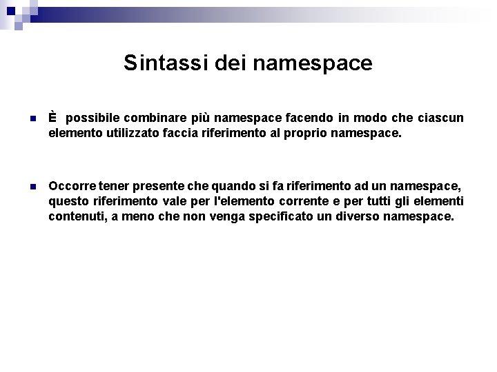 Sintassi dei namespace n È possibile combinare più namespace facendo in modo che ciascun