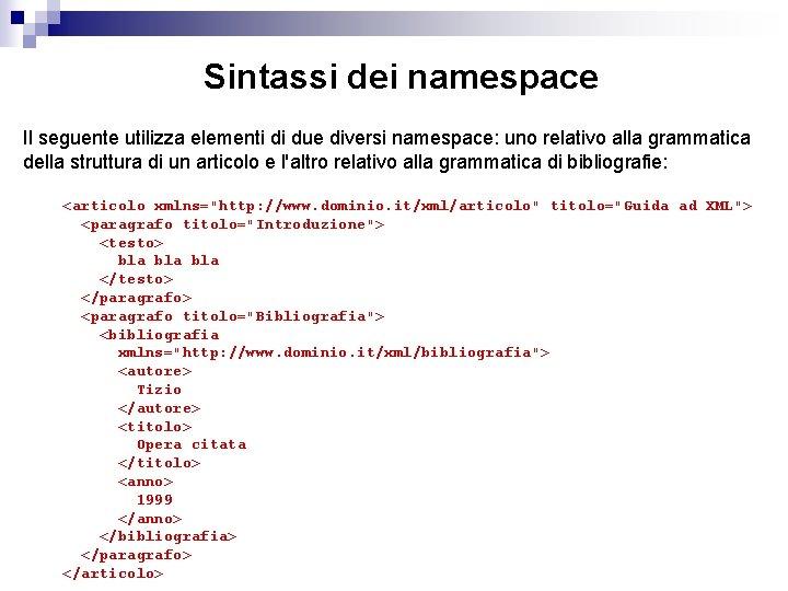 Sintassi dei namespace Il seguente utilizza elementi di due diversi namespace: uno relativo alla
