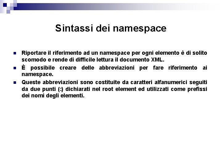 Sintassi dei namespace n n n Riportare il riferimento ad un namespace per ogni