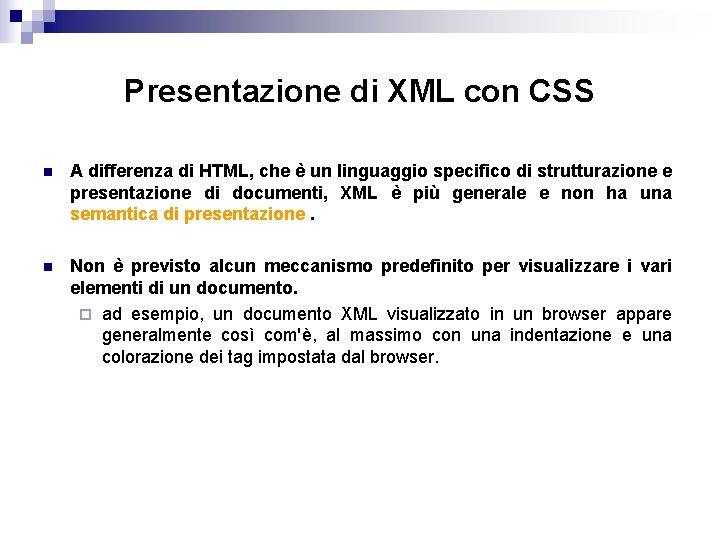 Presentazione di XML con CSS n A differenza di HTML, che è un linguaggio