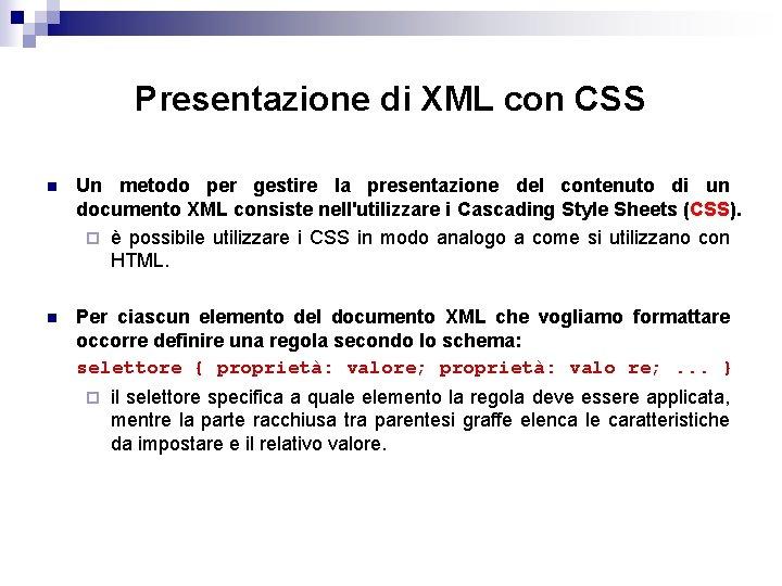 Presentazione di XML con CSS n Un metodo per gestire la presentazione del contenuto