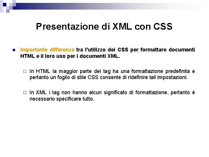 Presentazione di XML con CSS n Importante differenza tra l'utilizzo dei CSS per formattare