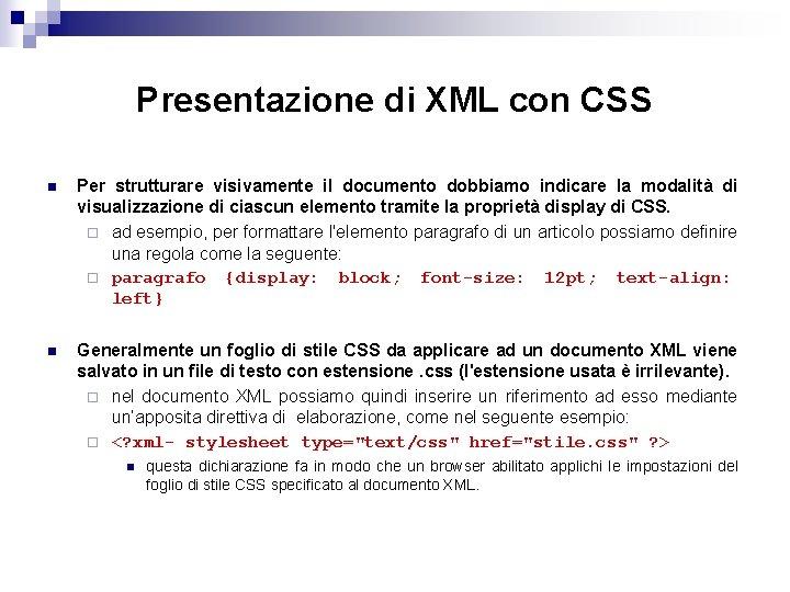 Presentazione di XML con CSS n Per strutturare visivamente il documento dobbiamo indicare la