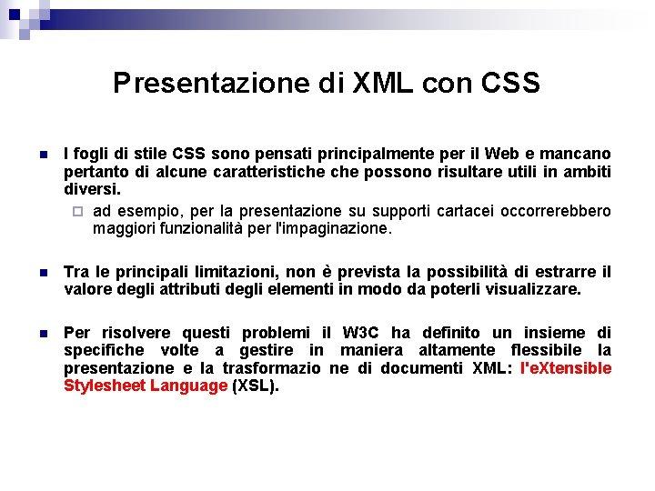 Presentazione di XML con CSS n I fogli di stile CSS sono pensati principalmente
