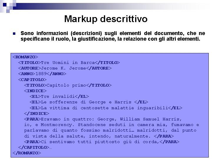 Markup descrittivo n Sono informazioni (descrizioni) sugli elementi del documento, che ne specificano il