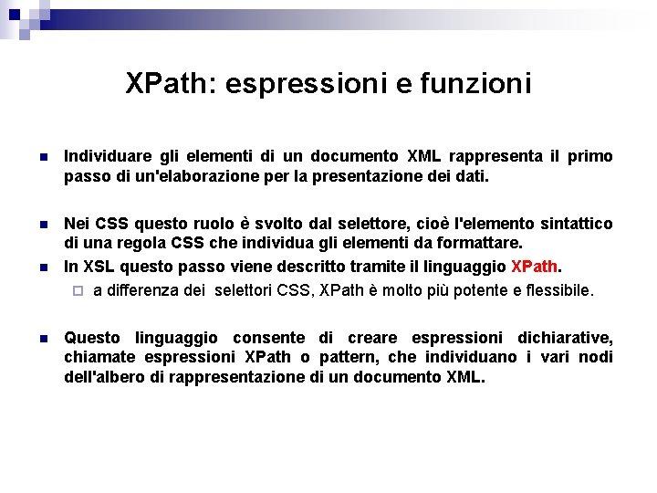 XPath: espressioni e funzioni n Individuare gli elementi di un documento XML rappresenta il
