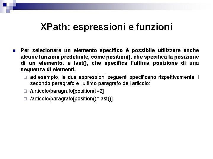 XPath: espressioni e funzioni n Per selezionare un elemento specifico è possibile utilizzare anche