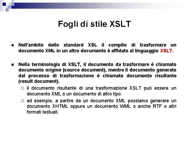 Fogli di stile XSLT n Nell'ambito dello standard XSL il compito di trasformare un