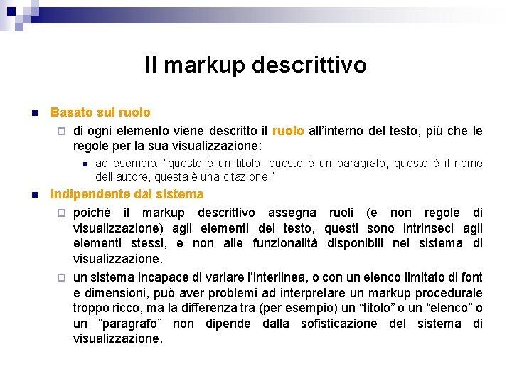 Il markup descrittivo n Basato sul ruolo ¨ di ogni elemento viene descritto il