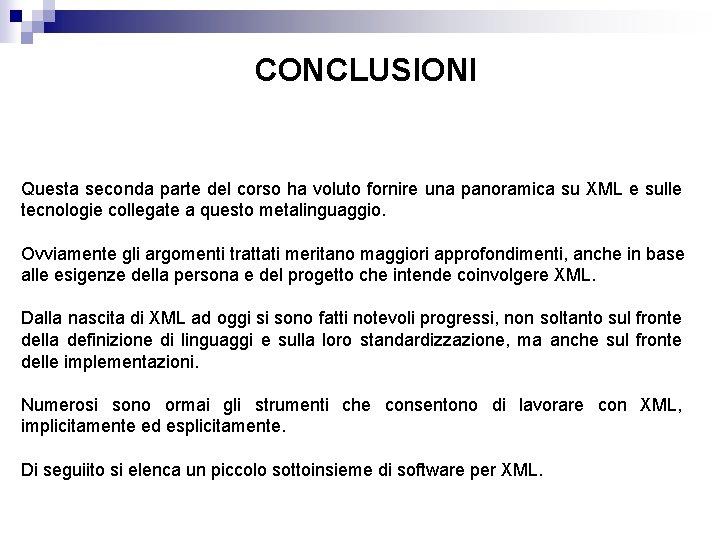 CONCLUSIONI Questa seconda parte del corso ha voluto fornire una panoramica su XML e