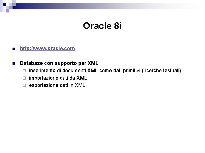 Oracle 8 i n http: //www. oracle. com n Database con supporto per XML