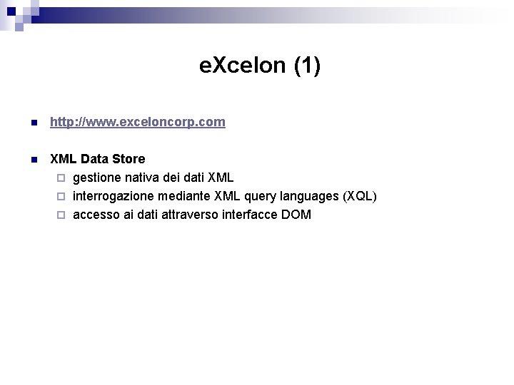 e. Xcelon (1) n http: //www. exceloncorp. com n XML Data Store ¨ gestione
