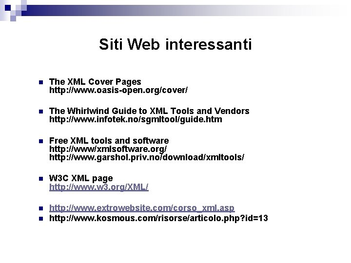 Siti Web interessanti n The XML Cover Pages http: //www. oasis-open. org/cover/ n The