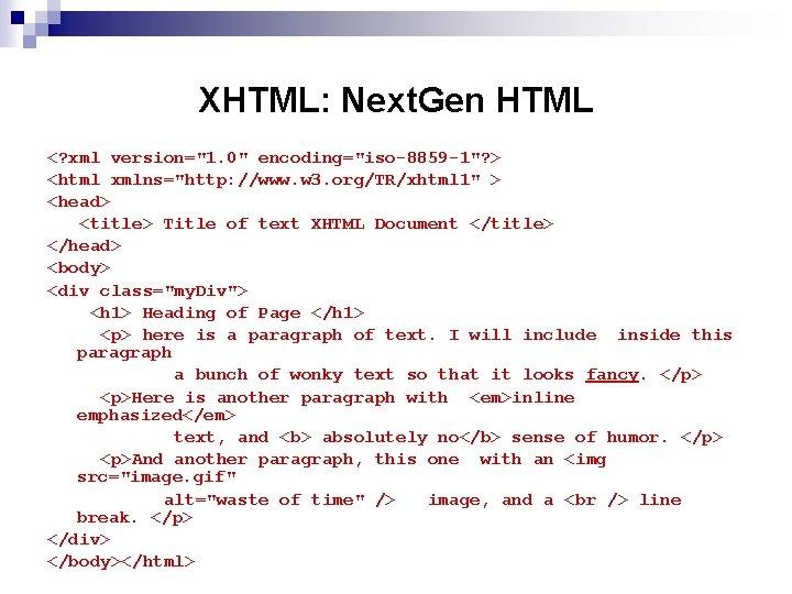 """XHTML: Next. Gen HTML <? xml version=""""1. 0"""" encoding=""""iso-8859 -1""""? > <html xmlns=""""http: //www."""