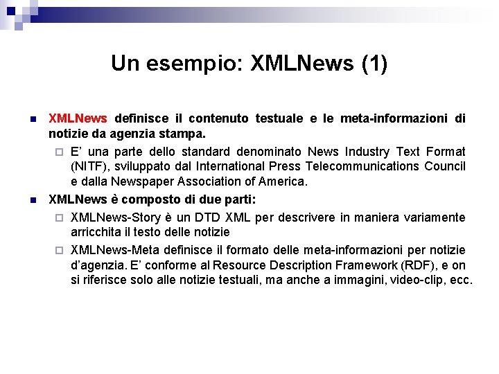 Un esempio: XMLNews (1) n n XMLNews definisce il contenuto testuale e le meta-informazioni