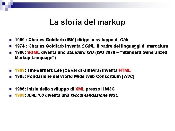 La storia del markup n n n n 1969 : Charles Goldfarb (IBM) dirige