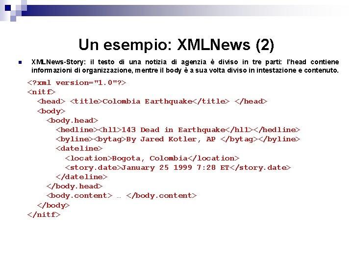 Un esempio: XMLNews (2) n XMLNews-Story: il testo di una notizia di agenzia è