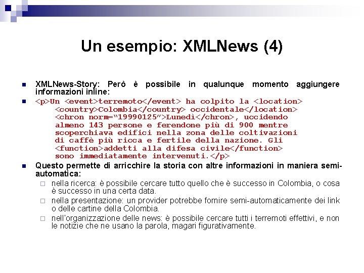 Un esempio: XMLNews (4) n n n XMLNews-Story: Però è possibile in qualunque momento