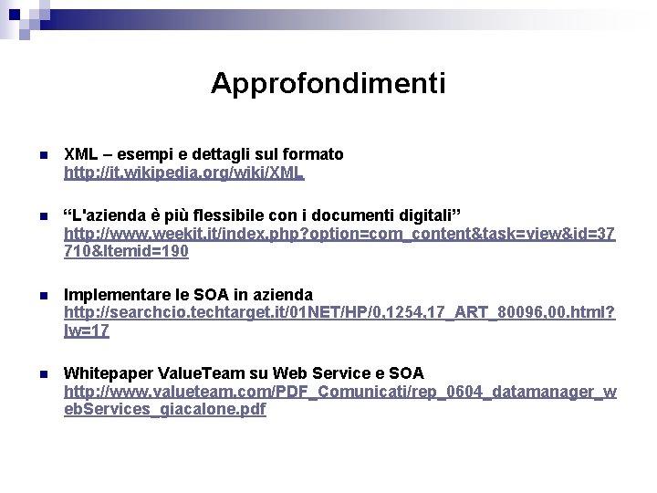 Approfondimenti n XML – esempi e dettagli sul formato http: //it. wikipedia. org/wiki/XML n