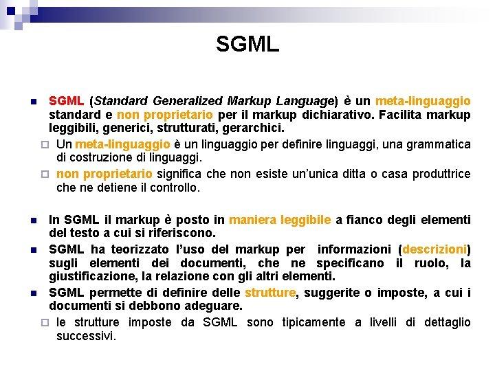 SGML n SGML (Standard Generalized Markup Language) è un meta-linguaggio standard e non proprietario