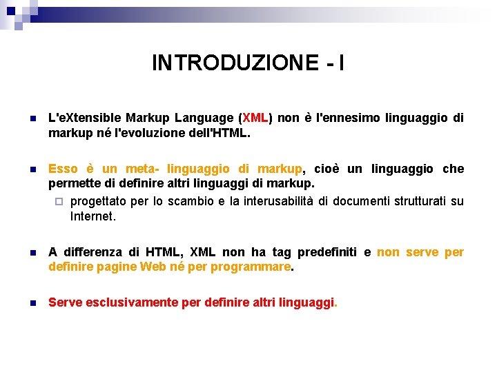 INTRODUZIONE - I n L'e. Xtensible Markup Language (XML) non è l'ennesimo linguaggio di